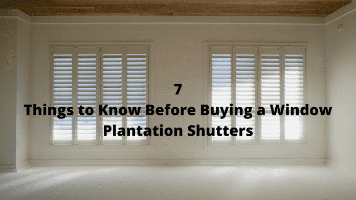Things to Know Before Buying a Window Plantation Shutters