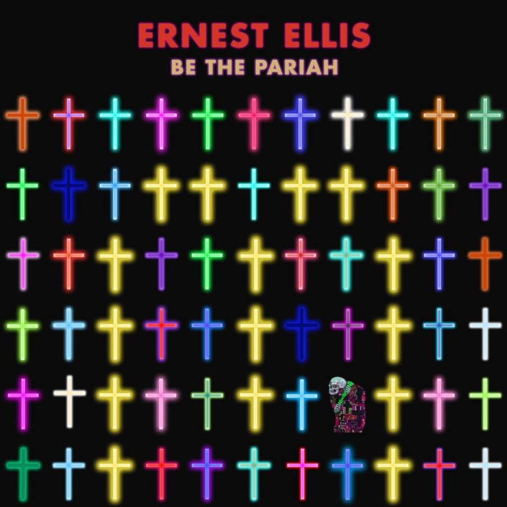 Ernest Ellis' Release New Album 'Be The Pariah'